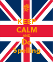 KEEP CALM AND Do Spelling - Personalised Poster large