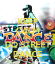 KEEP CALM AND DO STREET DANCE - Personalised Poster large