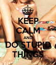 KEEP CALM AND DO STUPID THINGS - Personalised Poster large