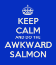 KEEP CALM AND DO THE AWKWARD SALMON - Personalised Poster large