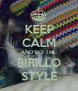 KEEP CALM AND DO THE  BIRILLO STYLE - Personalised Poster small
