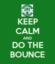 KEEP CALM AND DO THE BOUNCE - Personalised Poster large