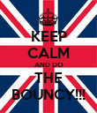 KEEP CALM AND DO THE BOUNCY!!! - Personalised Poster large