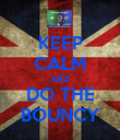 KEEP CALM AND DO THE BOUNCY - Personalised Poster large