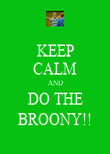 KEEP CALM AND DO THE BROONY!! - Personalised Poster large