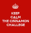 KEEP CALM AND DO THE CINNAMON CHALLEGE - Personalised Poster large