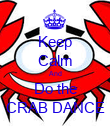 Keep Calm And Do the CRAB DANCE - Personalised Poster large