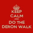 KEEP CALM AND DO THE DERON WALK - Personalised Poster large