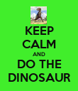 KEEP CALM AND DO THE DINOSAUR - Personalised Poster large