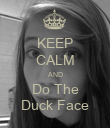 KEEP CALM AND Do The Duck Face - Personalised Poster large
