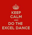 KEEP CALM AND DO THE  EXCEL DANCE - Personalised Poster large