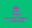 KEEP CALM AND DO THE FUNKY  CHICKEN - Personalised Poster small