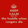 KEEP CALM AND DO the huddle when rangers die - Personalised Poster large