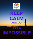 KEEP CALM AND DO THE IMPOSSIBLE - Personalised Poster large