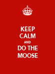 KEEP CALM AND DO THE MOOSE - Personalised Poster large