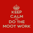 KEEP CALM AND DO THE MOOT WORK - Personalised Poster large