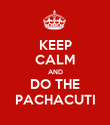 KEEP CALM AND DO THE PACHACUTI - Personalised Poster large