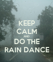 KEEP CALM AND DO THE RAIN DANCE - Personalised Poster large