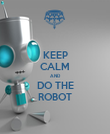 KEEP CALM AND DO THE ROBOT - Personalised Poster large