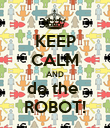 KEEP CALM AND do the  ROBOT! - Personalised Poster large