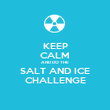 KEEP CALM AND DO THE SALT AND ICE CHALLENGE - Personalised Poster large