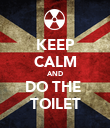 KEEP CALM AND DO THE  TOILET - Personalised Poster large