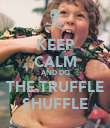 KEEP CALM AND DO THE TRUFFLE SHUFFLE - Personalised Poster large