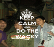 KEEP CALM AND DO THE WACKY - Personalised Poster large