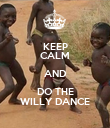 KEEP CALM AND DO THE WILLY DANCE - Personalised Poster large