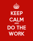 KEEP CALM AND DO THE WORK - Personalised Poster large