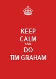 KEEP CALM AND DO TIM GRAHAM - Personalised Poster large