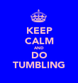 KEEP CALM AND DO TUMBLING - Personalised Poster large