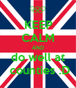 KEEP CALM AND do well at  counties :D - Personalised Poster large