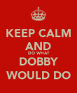 KEEP CALM AND DO WHAT DOBBY WOULD DO - Personalised Poster large