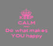 KEEP CALM AND Do what makes YOU happy - Personalised Poster large