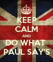 KEEP CALM AND DO WHAT  PAUL SAY'S - Personalised Poster large