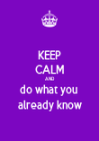 KEEP CALM AND do what you  already know - Personalised Poster large