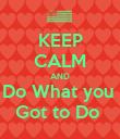 KEEP CALM AND Do What you  Got to Do  - Personalised Poster large