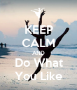 KEEP CALM AND Do What You Like - Personalised Poster large