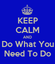 KEEP CALM AND Do What You Need To Do - Personalised Poster large