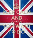KEEP CALM AND DO WHAT YOU WANT TO DO - Personalised Poster large