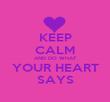 KEEP CALM AND DO WHAT YOUR HEART SAYS - Personalised Poster large