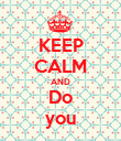 KEEP CALM AND Do you - Personalised Poster large