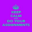 KEEP CALM AND DO YOUR ASSIGNMENTS - Personalised Poster large