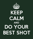 KEEP CALM AND DO YOUR BEST SHOT - Personalised Poster large