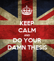 KEEP CALM AND DO YOUR DAMN THESIS - Personalised Poster large