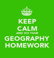 KEEP CALM AND DO YOUR GEOGRAPHY HOMEWORK - Personalised Poster large