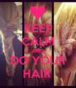 KEEP CALM AND DO YOUR HAIR  - Personalised Poster large