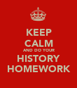 KEEP CALM AND DO YOUR HISTORY HOMEWORK - Personalised Poster large
