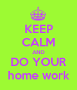 KEEP CALM AND DO YOUR home work - Personalised Poster large